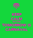 KEEP CALM BECAUSE TOMORROW IS CARNAVAL - Personalised Poster large