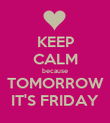 KEEP CALM because TOMORROW IT'S FRIDAY - Personalised Poster large