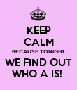 KEEP CALM BECAUSE TONIGHT WE FIND OUT WHO A IS!  - Personalised Poster large