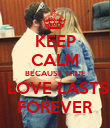 KEEP CALM BECAUSE TRUE  LOVE LASTS FOREVER - Personalised Poster large