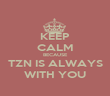 KEEP CALM BECAUSE TZN IS ALWAYS WITH YOU - Personalised Poster large