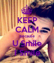 KEEP CALM because U Smile I Smile - Personalised Poster large
