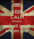 KEEP CALM because  walsall youth are on tour - Personalised Poster large
