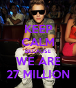 KEEP CALM BECAUSE WE ARE 27 MILLION - Personalised Poster large