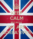 KEEP CALM BECAUSE WE ARE 6CREATIVE!!! - Personalised Poster large