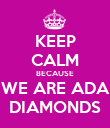 KEEP CALM BECAUSE WE ARE ADA DIAMONDS - Personalised Poster large