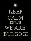 KEEP CALM BECAUSE WE ARE  BULGOGI - Personalised Poster large