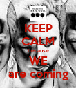 KEEP CALM because WE are coming - Personalised Poster large