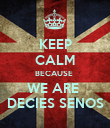 KEEP CALM BECAUSE  WE ARE  DECIES SENOS - Personalised Poster large