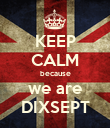 KEEP CALM because we are DIXSEPT - Personalised Poster large