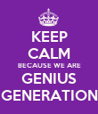 KEEP CALM BECAUSE WE ARE GENIUS GENERATION - Personalised Poster large
