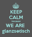 KEEP CALM because WE ARE  glanzsetisch - Personalised Poster large