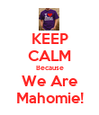 KEEP CALM Because We Are Mahomie! - Personalised Poster large