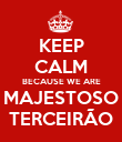 KEEP CALM BECAUSE WE ARE MAJESTOSO TERCEIRÃO - Personalised Poster large