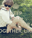 KEEP CALM BECAUSE WE ARE NEVER EVER GETTING BAK TOGETHER, LIKE EVER - Personalised Poster large