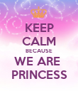 KEEP CALM BECAUSE WE ARE  PRINCESS - Personalised Poster large