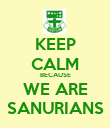 KEEP CALM BECAUSE WE ARE SANURIANS - Personalised Poster large