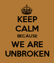 KEEP CALM BECAUSE WE ARE UNBROKEN - Personalised Poster large