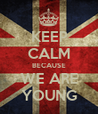 KEEP CALM BECAUSE WE ARE YOUNG - Personalised Poster large