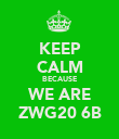 KEEP CALM BECAUSE WE ARE ZWG20 6B - Personalised Poster large