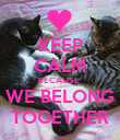 KEEP CALM BECAUSE  WE BELONG TOGETHER - Personalised Poster large