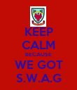 KEEP CALM BECAUSE WE GOT S.W.A.G - Personalised Poster large