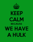 KEEP CALM BECAUSE WE HAVE A HULK - Personalised Poster large