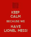 KEEP CALM BECAUSE WE HAVE LIONEL  MESSI - Personalised Poster large