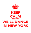 KEEP CALM BECAUSE WE'LL DANCE IN NEW YORK - Personalised Poster large