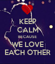 KEEP CALM BECAUSE WE LOVE EACH OTHER - Personalised Poster large