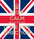 KEEP CALM BECAUSE WE LOVE ONE DIRECTION - Personalised Poster large