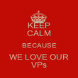 KEEP CALM BECAUSE WE LOVE OUR VPs - Personalised Poster large