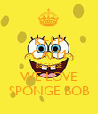 KEEP CALM BECAUSE WE LOVE SPONGE BOB - Personalised Poster large