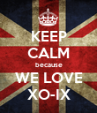 KEEP CALM because WE LOVE XO-IX - Personalised Poster large