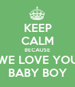 KEEP CALM BECAUSE WE LOVE YOU BABY BOY - Personalised Poster large