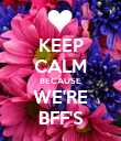 KEEP CALM BECAUSE WE'RE BFF'S - Personalised Poster large