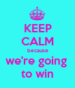 KEEP CALM because we're going  to win - Personalised Poster large