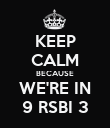 KEEP CALM BECAUSE WE'RE IN 9 RSBI 3 - Personalised Poster large