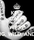KEEP CALM BECAUSE WE'RE YOUNG, WILD, AND FREE - Personalised Poster large