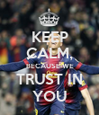 KEEP CALM, BECAUSE WE TRUST IN YOU - Personalised Poster large
