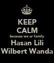 KEEP CALM because we ur family Hasan Lili Wilbert Wanda - Personalised Poster large