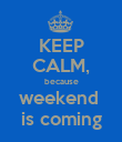 KEEP CALM, because weekend  is coming - Personalised Poster large