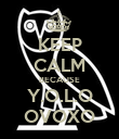 KEEP CALM BECAUSE Y.O.L.O OVOXO - Personalised Poster large