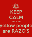 KEEP CALM because yellow people are RAZO'S - Personalised Poster large