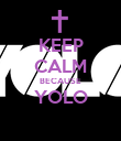 KEEP CALM BECAUSE YOLO  - Personalised Poster large