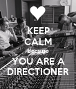 KEEP CALM Because YOU ARE A DIRECTIONER - Personalised Poster large