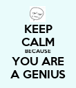 KEEP CALM BECAUSE YOU ARE A GENIUS - Personalised Poster large
