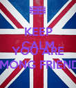 KEEP CALM BECAUSE YOU ARE AMONG FRIENDS - Personalised Poster large