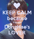 KEEP CALM because You are DongHae's LOVER - Personalised Poster large
