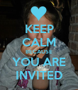 KEEP CALM BECAUSE YOU ARE INVITED - Personalised Poster large